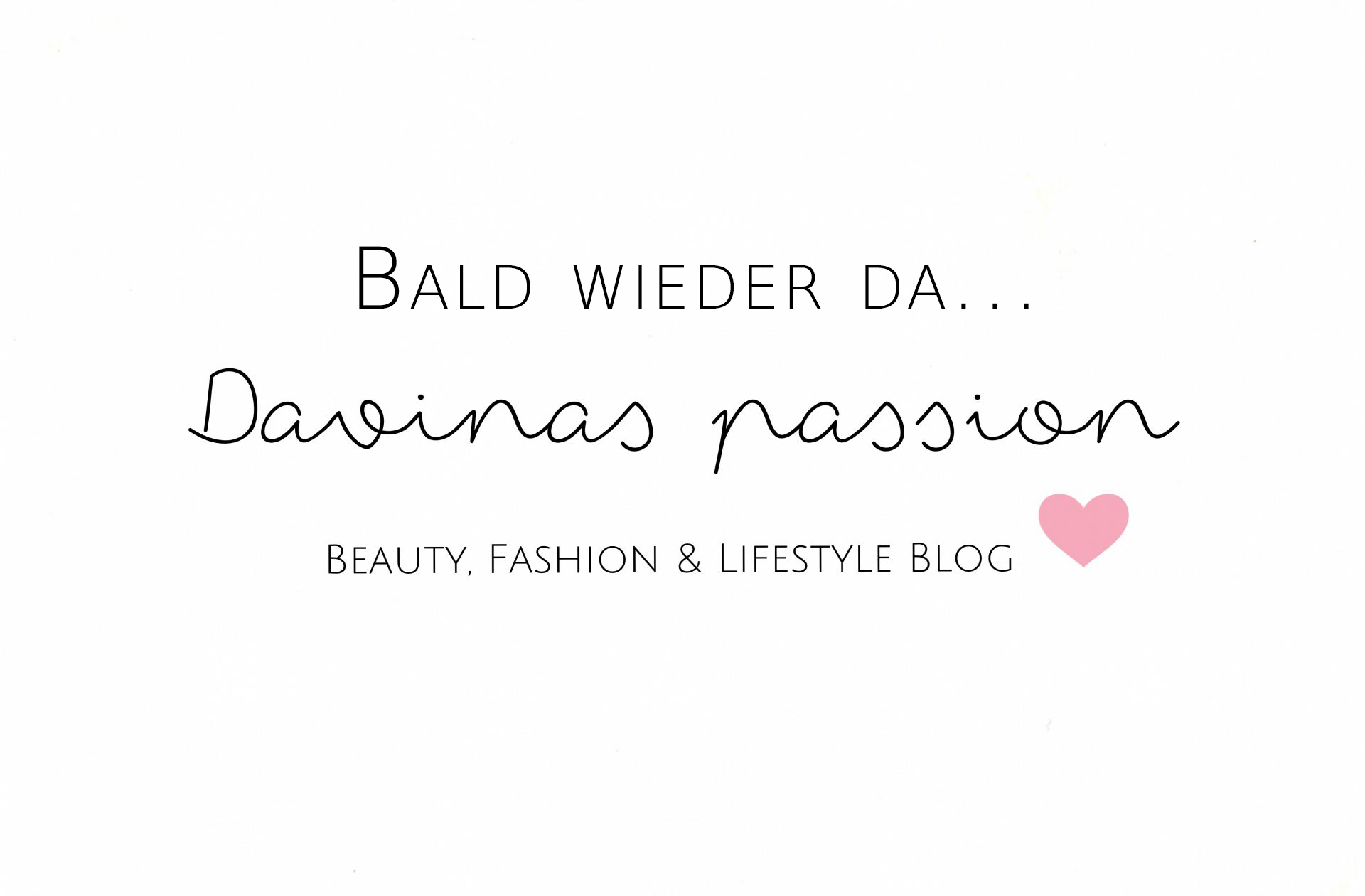 Bald wieder da. Davinas passion - Beauty, Fashion & Lifestyle Blog